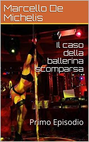 Marcello De Michelis- Il caso della ballerina scomparsa. Episodio 1 (2019)