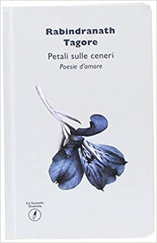Rabindranath Tagore – Petali sulle ceneri Poesie d'amore(2016)